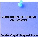 VENDEDORES DE SEGURO CALLCENTER