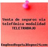 Venta de seguros via telefónica modalidad TELETRABAJO