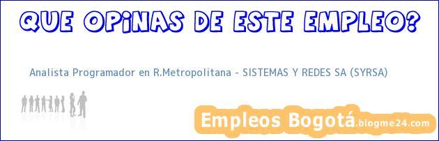 Analista Programador en R.Metropolitana – SISTEMAS Y REDES SA (SYRSA)