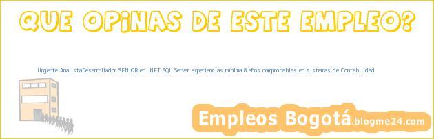 Urgente AnalistaDesarrollador SENIOR en .NET SQL Server experiencias mínima 8 años comprobables en sistemas de Contabilidad