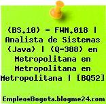 (BS.10) – FWN.018   Analista de Sistemas (Java)   (Q-388) en Metropolitana en Metropolitana en Metropolitana   [BQ52]
