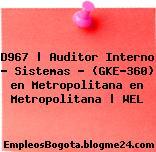 D967 | Auditor Interno – Sistemas – (GKE-360) en Metropolitana en Metropolitana | WEL