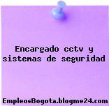 Encargado cctv y sistemas de seguridad