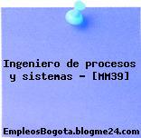 Ingeniero de procesos y sistemas – [MM39]
