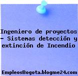 Ingeniero de proyectos – Sistemas detección y extinción de Incendio