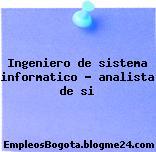 Ingeniero de sistema informatico – analista de si