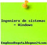 Ingeniero de sistemas – Windows