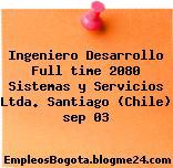 Ingeniero Desarrollo Full time 2080 Sistemas y Servicios Ltda. Santiago (Chile) sep 03