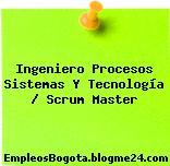 Ingeniero Procesos Sistemas Y Tecnología / Scrum Master
