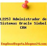 L225] Administrador de Sistemas Oracle Siebel CRM