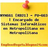 NYM661 [RB21] – PU-663 | Encargado de Sistemas Informáticos en Metropolitana en Metropolitana