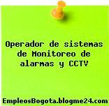 Operador de sistemas de Monitoreo de alarmas y CCTV