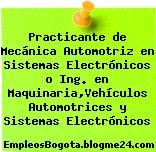Practicante de Mecánica Automotriz en Sistemas Electrónicos o Ing. en Maquinaria,Vehículos Automotrices y Sistemas Electrónicos