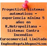Proyectista sistemas automaticos – experiencia mínima 5 años en R.Metropolitana – Sistemas Contra Incendios Eurocomercial Limitada