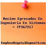 Recien Egresados En Ingenieria En Sistemas – (PSG721)