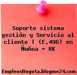 Soporte sistema gestión y Servicio al cliente | (E.496) en Ñuñoa – RK