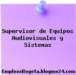 Supervisor de Equipos Audiovisuales y Sistemas