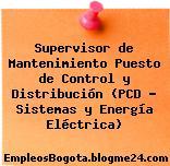 Supervisor de Mantenimiento Puesto de Control y Distribución (PCD – Sistemas y Energía Eléctrica)