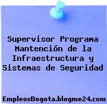 Supervisor Programa Mantención de la Infraestructura y Sistemas de Seguridad