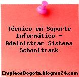 Técnico en Soporte Informático – Administrar Sistema Schooltrack