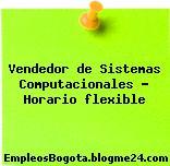 Vendedor de Sistemas Computacionales – Horario flexible