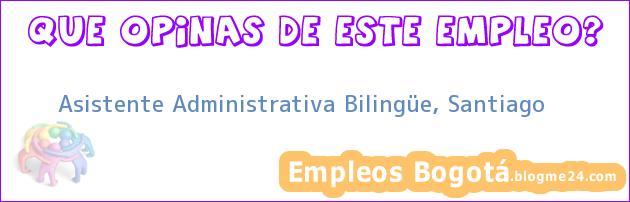 Asistente Administrativa Bilingüe, Santiago