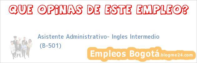 Asistente Administrativo- Ingles Intermedio   (B-501)