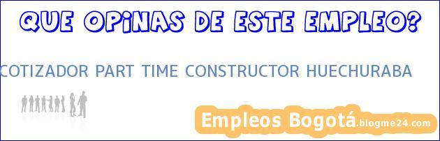 COTIZADOR PART TIME CONSTRUCTOR HUECHURABA