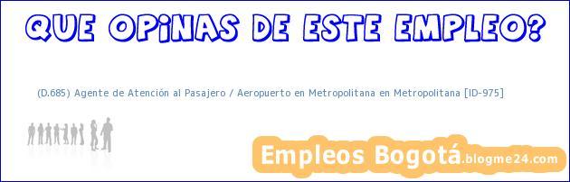 (D.685) Agente de Atención al Pasajero / Aeropuerto en Metropolitana en Metropolitana [ID-975]