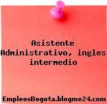Asistente Administrativo- Ingles Intermedio