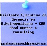 Asistente Ejecutiva de Gerencia en R.Metropolitana – CBB Head Hunter & Consulting