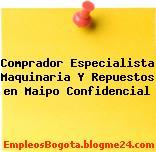 Comprador Especialista Maquinaria Y Repuestos en Maipo Confidencial