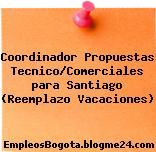 Coordinador Propuestas Tecnico/Comerciales para Santiago (Reemplazo Vacaciones)