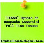 IIK659] Agente de Despacho Comercial Full Time Temuco