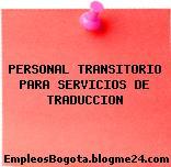PERSONAL TRANSITORIO PARA SERVICIOS DE TRADUCCION