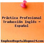 Práctica Profesional Traducción Inglés – Español