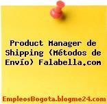Product Manager de Shipping (Métodos de Envío) Falabella.com