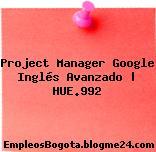 Project Manager Google Inglés Avanzado | HUE.992