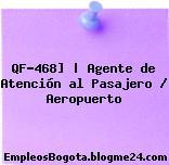 QF-468] | Agente de Atención al Pasajero / Aeropuerto