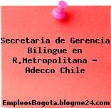 Secretaria de Gerencia Bilingue en R.Metropolitana – Adecco Chile
