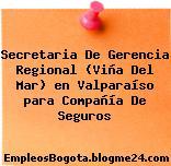 Secretaria De Gerencia Regional (Viña Del Mar) en Valparaíso para Compañía De Seguros