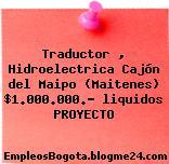 Traductor , Hidroelectrica Cajón del Maipo (Maitenes) $1.000.000.- liquidos PROYECTO
