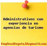 Administrativos con experiencia en agencias de turismo