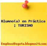 Alumno(a) en Práctica : TURISMO