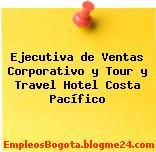 Ejecutiva de Ventas Corporativo y Tour y Travel – Hotel Costa Pacífico