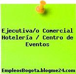 Ejecutiva/o Comercial Hotelería / Centro de Eventos