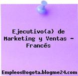 Ejecutivo(a) de Marketing y Ventas – Francés