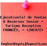 Ejecutivo(a) de Ventas & Reservas Senior – Turismo Receptivo FRANCÉS. – (ZWC972)