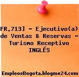 FR.713] – Ejecutivo(a) de Ventas & Reservas – Turismo Receptivo INGLÉS