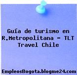 Guía de turismo en R.Metropolitana – TLT Travel Chile